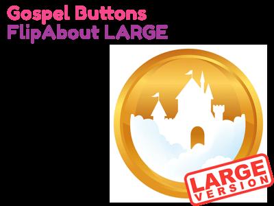 Large Gospel Buttons FlipAbout